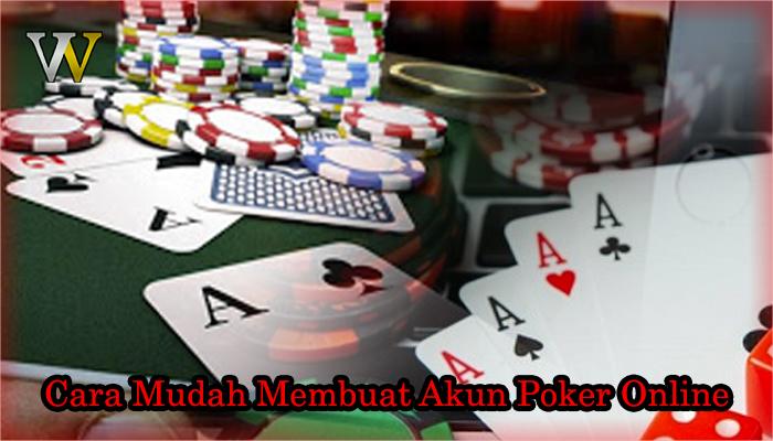 Cara Mudah Membuat Akun Poker Online