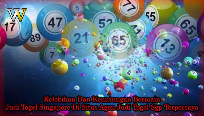 Kelebihan Dan Keuntungan Bermain Judi Togel Singapore Di Situs Agen Judi Togel Sgp Terpercaya