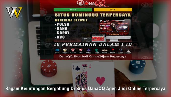 DanaQQ Agen Judi Online Terpercaya - Ragam Keuntungan - WomenVote
